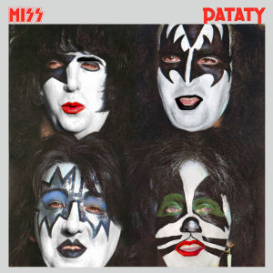 KISS, Dinasty => MISS, Pataty